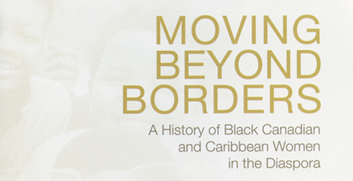 """In """"Moving Beyond Borders: A History of Black Canadian and Caribbean Women in the Diaspora"""" (University of Toronto Press/2011), Karen Flynn, a professor of gender and women's studies and of African American studies, uses oral history in conjunction with a life course paradigm to compare and contrast the lives of black Canadian-born women and Caribbean-born migrant women in Canada during the mid-20th century.    Click photo to enlarge"""