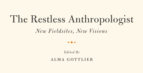 "Gottlieb and colleagues explore the daunting challenge of leaving an anthropological field site and moving to another in ""The Restless Anthropologist: New Fieldsites, New Visions"" (University of Chicago Press), a newly published collection of essays, written by her and other top scholars in anthropology.    Click photo to enlarge"